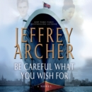 Be Careful What You Wish For : A Novel - eAudiobook