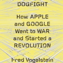 Dogfight: How Apple and Google Went to War and Started a Revolution - eAudiobook