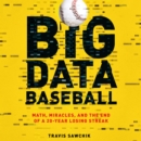 Big Data Baseball : Math, Miracles, and the End of a 20-Year Losing Streak - eAudiobook