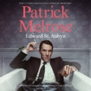 Patrick Melrose : The Novels - eAudiobook