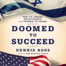 Doomed to Succeed : The U.S.-Israel Relationship from Truman to Obama - eAudiobook