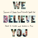 We Believe You : Survivors of Campus Sexual Assault Speak Out - eAudiobook