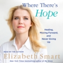 Where There's Hope : Healing, Moving Forward, and Never Giving Up - eAudiobook
