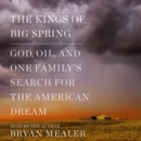 The Kings of Big Spring : God, Oil, and One Family's Search for the American Dream - eAudiobook