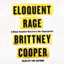 Eloquent Rage : A Black Feminist Discovers Her Superpower - eAudiobook