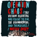 Operation Chaos : The Vietnam Deserters Who Fought the CIA, the Brainwashers, and Themselves - eAudiobook