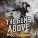 The Guns Above : A Signal Airship Novel - eAudiobook
