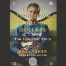 How to Turn Down a Billion Dollars : The Snapchat Story - eAudiobook