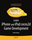 Learn iPhone and iPad cocos2d Game Development : The Leading Framework for Building 2D Graphical and Interactive Applications - eBook