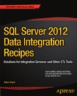 SQL Server 2012 Data Integration Recipes : Solutions for Integration Services and Other ETL Tools - eBook