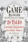 The game ranger, the knife, the lion and the sheep : 20 tales about curious characters from Southern Africa - Book