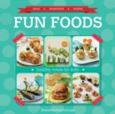 Fun Foods: Healthy Meals for Kids - eBook