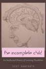 The Incomplete Child : An Intellectual History of Learning Disabilities - Book