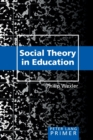 Social Theory in Education Primer : Primer - Book