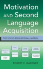 Motivation and Second Language Acquisition : The Socio-Educational Model - Book