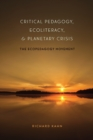 Critical Pedagogy, Ecoliteracy, and Planetary Crisis : The Ecopedagogy Movement - Book