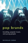 Pop Brands : Branding, Popular Music, and Young People - Book
