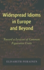 Widespread Idioms in Europe and Beyond : Toward a Lexicon of Common Figurative Units - Book