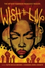 Wish to Live : The Hip-hop Feminism Pedagogy Reader - Book