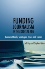 Funding Journalism in the Digital Age : Business Models, Strategies, Issues and Trends - Book