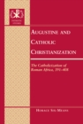 Augustine and Catholic Christianization : The Catholicization of Roman Africa, 391-408 - Book