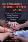 Re-engaging Disconnected Youth : Transformative Learning through Restorative and Social Justice Education - Book