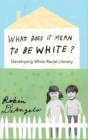 What Does it Mean to be White? : Developing White Racial Literacy - Book