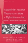 Augustinian Just War Theory and the Wars in Afghanistan and Iraq : Confessions, Contentions, and the Lust for Power - Book