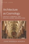 Architecture as Cosmology : Lincoln Cathedral and English Gothic Architecture - Book
