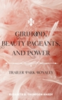 Girlhood, Beauty Pageants, and Power : Trailer Park Royalty - Book