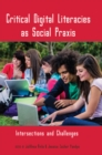 Critical Digital Literacies as Social Praxis : Intersections and Challenges - Book