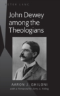 John Dewey among the Theologians : with a Foreword by Terry A. Veling - Book
