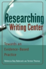 Researching the Writing Center : Towards an Evidence-Based Practice - Book