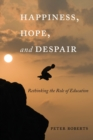 Happiness, Hope, and Despair : Rethinking the Role of Education - Book