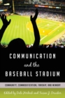 Communication and the Baseball Stadium : Community, Commodification, Fanship, and Memory - Book