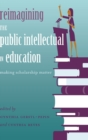 Reimagining the Public Intellectual in Education : Making Scholarship Matter - Book