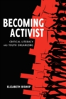 Becoming Activist : Critical Literacy and Youth Organizing - Book