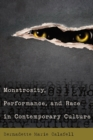 Monstrosity, Performance, and Race in Contemporary Culture - Book