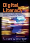 Digital Literacy : A Primer on Media, Identity, and the Evolution of Technology - Book