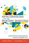 New Literacies and Teacher Learning : Professional Development and the Digital Turn - Book