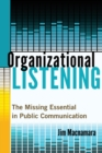 Organizational Listening : The Missing Essential in Public Communication - Book