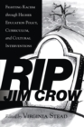 RIP Jim Crow : Fighting Racism through Higher Education Policy, Curriculum, and Cultural Interventions - Book