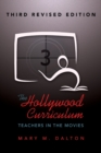 The Hollywood Curriculum : Teachers in the Movies - Third Revised Edition - Book