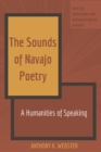 The Sounds of Navajo Poetry : A Humanities of Speaking - eBook