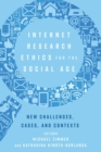 Internet Research Ethics for the Social Age : New Challenges, Cases, and Contexts - Book