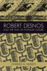 Robert Desnos and the Play of Popular Culture - eBook