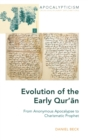 Evolution of the Early Qur'an : From Anonymous Apocalypse to Charismatic Prophet - Book