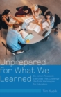 Unprepared for What We Learned : Six Action Research Exercises That Challenge the Ends We Imagine for Education - Book