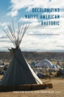 Decolonizing Native American Rhetoric : Communicating Self-Determination - Book