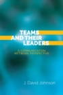 Teams and Their Leaders : A Communication Network Perspective - eBook